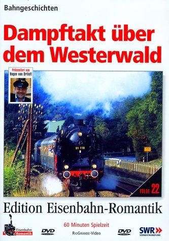 Dampftakt über dem Westerwald - Bahngeschichten - Edition Eisenbahn-Romantik - Rio Grande