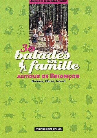 30 Balades en famille autour de Brianon : Guisane, Clare, Izoard