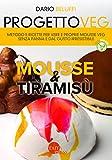 Progetto veg. Mousse & tiramisù. Metodo e ricette per vere e proprie mousse veg senza panna e dal gusto irresistibile