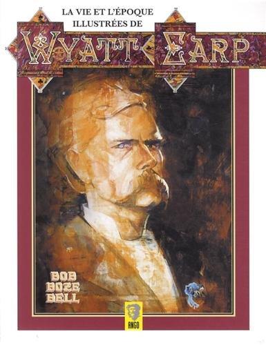 La vie et l'époque illustrées de Wyatt Earp par Bob Boze Bell