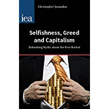Selfishness, Greed and Capitalism: Debunking Myths about the Free Market (Hobart Papers)