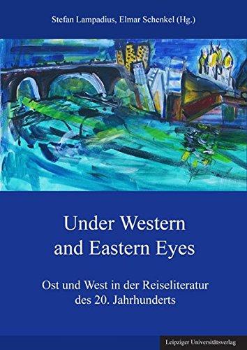Under Western and Eastern Eyes: Ost und West in der Reiseliteratur des 20. Jahrhunderts