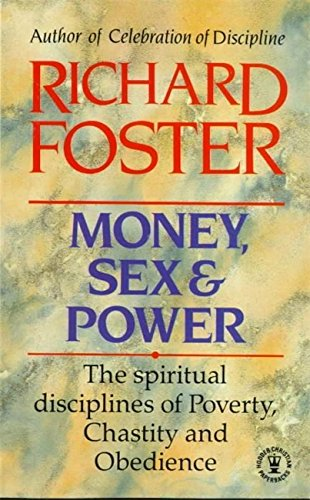 Money, Sex and Power: The Challenge of the Disciplined Life: The Challenge to the Disciplined Life