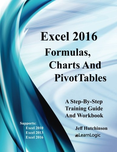 Excel 2016 Formulas, Charts, And PivotTable: Supports Excel 2010, 2013, And 2016