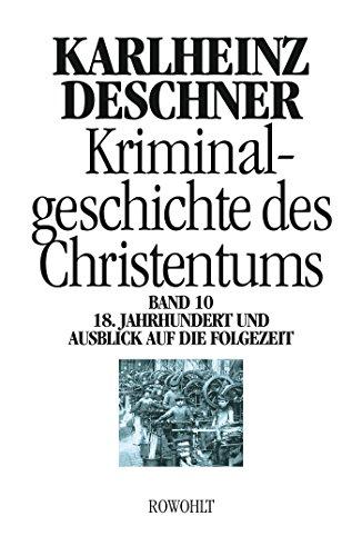 Kriminalgeschichte des Christentums 10: 18. Jahrhundert und Ausblick auf die Folgezeit: Könige von Gottes Gnaden und Niedergang des Papsttums -