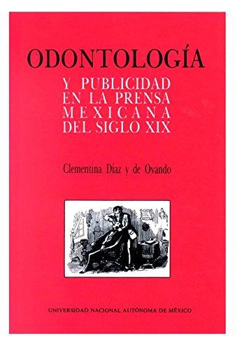 Odontologia y publicidad en la prensa mexicana del siglo XIX (Serie de historia de la ciencia y tecnologia)
