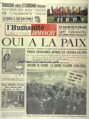 HUMANITE DIMANCHE (L') [No 711] du 08/04/1962 - KHOUSINE ET CHROMIK FAVORIS DU 25EME CROSS DE L'HUMA - LA BOXE A TUE KID PARET - OUI A LA PAIX - HISTOIRE DE FRANCE - LA GUERRE D'ALGERIE - DANY ROBIN - J'AVAIS TANT PLEURE AUX MYSTERES DE PARIS PAR ANDRE LEGE par Collectif