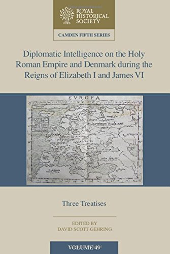 Diplomatic Intelligence on the Holy Roman Empire and Denmark during the Reigns of Elizabeth I and James VI (Camden Fifth Series)