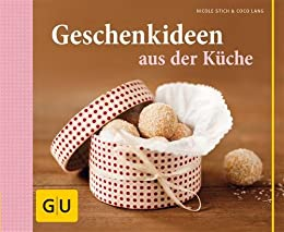 Geschenkideen aus der Küche (GU Themenkochbuch) von [Stich, Nicole]