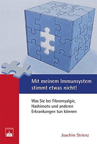 Mit meinem Immunsystem stimmt etwas nicht!: Was Sie bei Fibromyalgie, Hashimoto und anderen Erkrankungen tun können