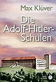 Die Adolf-Hitler-Schulen - Max Klüver