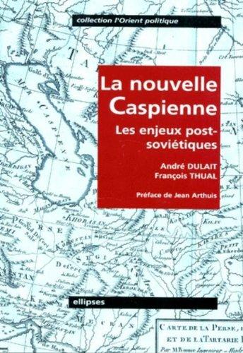 La nouvelle Caspienne, les nouveaux enjeux post-soviétiques par Dulait, Thual
