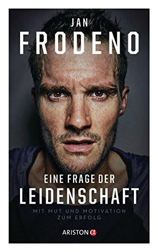 Eine Frage der Leidenschaft: Mit Mut und Motivation zum Erfolg (German Edition)