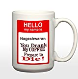 Print My name is Nageshwaran(Lord Snake) You Drank My Coffee Prepare to Die 11 Ounce Ceramic Travel Coffee Mug Tea Cup Set with Sayings - Funny Unique Gift for Men Women Mom Dad Friend Him Her
