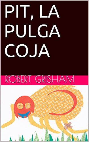 PIT, LA PULGA COJA por Robert Grisham