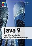 Java 9 Das Übungsbuch: Über 200 Aufgaben mit vollständigen Lösungen (mitp Professional)