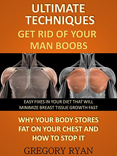 Ultimate Techniques - Get Rid Of Your Man Boobs: Why Your Body Stores Fat On Your Chest And How To Stop It (Male Chest, Man Boobs) (English Edition)