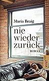 nie wieder zurück: Roman von Maria Braig