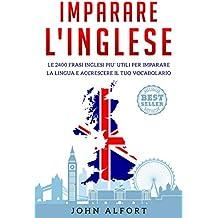 Imparare l'inglese: le 2400 frasi inglesi più utili per imparare la lingua e accrescere il tuo vocabolario (Cofanetto: Imparare l'inglese Vol. 1)