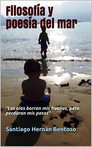 """Filosofía y poesía del mar: """"Las olas borran mis huellas, pero perduran mis pasos"""" por Santiago Hernán Bentoso"""