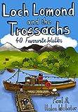 Loch Lomond and the Trossachs: 40 Favourite Walks