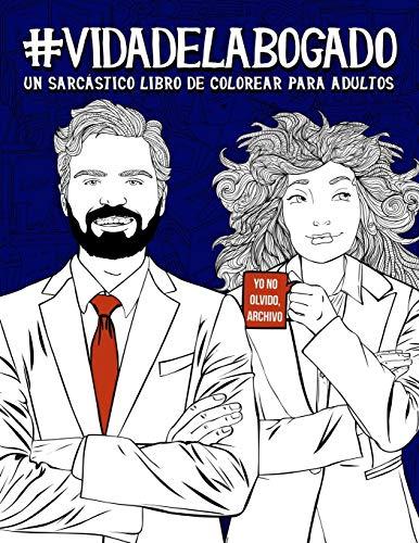 Vida del abogado: Un sarcástico libro de colorear para adultos: Un libro antiestrés para abogados y estudiantes de Derecho