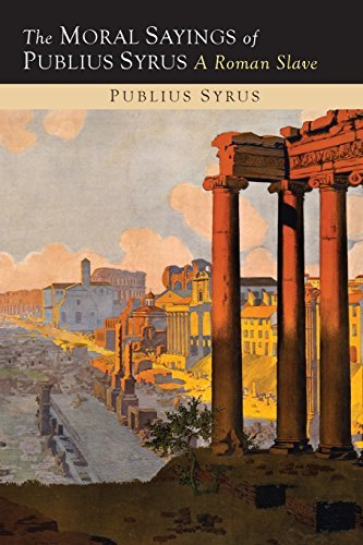 The Moral Sayings of Publius Syrus: A Roman Slave by Publilius Syrus(2014-07-10)