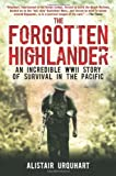 By Alistair Urquhart - The Forgotten Highlander: My Incredible Story of Survival During the War in the Far East (1st (first) edition)