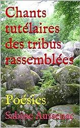 Chants tutélaires des tribus rassemblées: Poésies