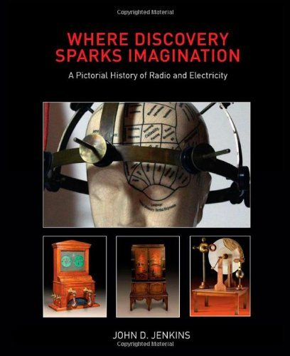 Where Discovery Sparks Imagination: A Pictorial History Presented by the American Museum of Radio and Electricity by John D Jenkins (2009-06-06) par John D Jenkins