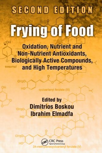 Frying of Food: Oxidation, Nutrient and Non-Nutrient Antioxidants, Biologically Active Compounds and High Temperatures, Second Edition