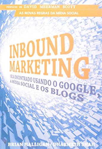 Inbound Marketing. Seja Encontrado Usando o Google, a Mdia Social e os Blogs (Em Portuguese do Brasil)
