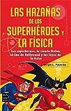 Libros Descargar en linea HAZANAS DE LOS SUPERHEROES Y LA FISICA LAS Los superheroes la ciencia ficcion el cine de Hollywood y las leyes de la fisica Ciencia Ma Non Troppo (PDF y EPUB) Espanol Gratis