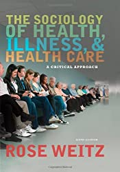 The Sociology of Health, Illness, and Health Care: A Critical Approach by Rose Weitz (2012-01-01)