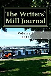 The Writers' Mill Journal: Volume 6 2017 (The Writers' Mill Journals)