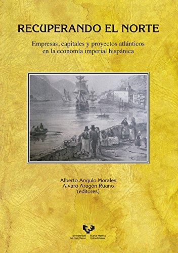 Recuperando el Norte. Empresas, capitales y proyectos atlánticos en la economía imperial hispánica (Historia Medieval y Moderna)