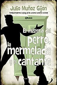 El Misterio Del Perro, La Mermelada Y El Cantante par Julio Muñoz Gijón