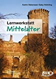 Lernwerkstatt Mittelalter: Für die 3. und 4. Klasse Grundschule - Katrin Habersaat
