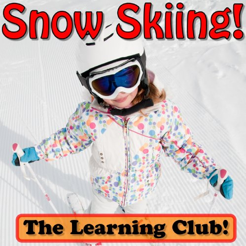 Snow Skiing! Learn About Snow Skiing And Learn To Read - The Learning Club! (45+ Photos of Snow Skiing) (English Edition) por Leah Ledos