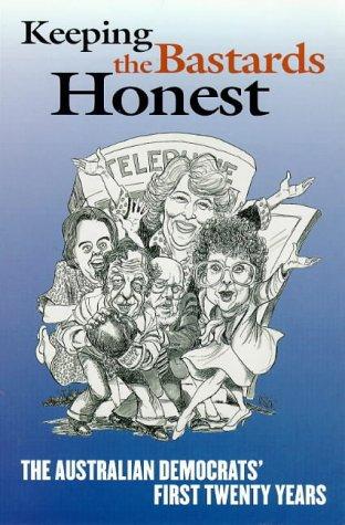 Keeping the Bastards Honest: The Australian Democrats' First Twenty Years por John Warhurst