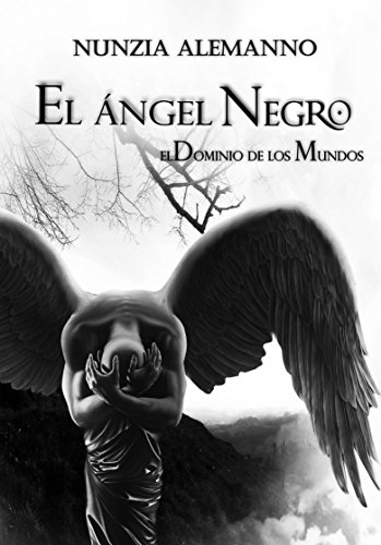 El Dominio de los Mundos - Volumen II - El Ángel Negro - por Nunzia Alemanno
