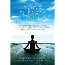 Yoga Therapy Theory: Modern methods based on traditional teachings of human structure and function (English Edition)