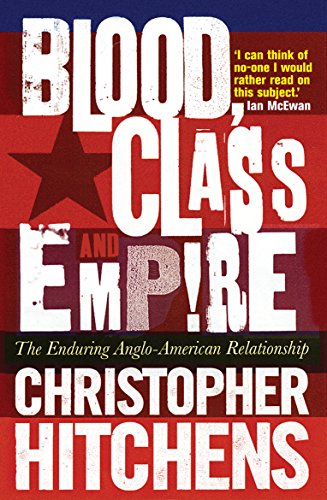 Blood, Class and Empire: The Enduring Anglo-American Relationship por Christopher Hitchens