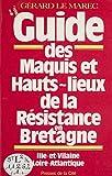 Guide des maquis et hauts lieux de la Résistance en Bretagne: Ille-et-Vilaine, Loire-Atlantique