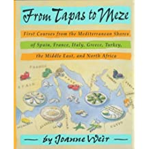 From Tapas to Meze: First Courses from the Mediterranean Shores of Spain, France, Italy, Greece, Turkey, the Middle East and North Africia