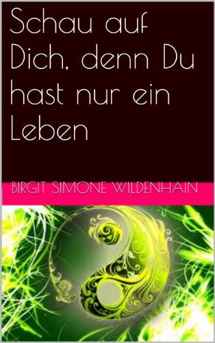 Schau Auf Dich Denn Du Hast Nur Ein Leben Ebook Birgit Simone