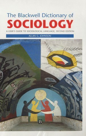 The Blackwell Dictionary of Sociology: A User's Guide to Sociological Language by Johnson, Allan G. ( 2000 )