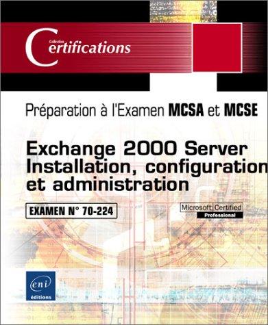 Exchange 2000 Server - Installation, configuration et administration - Examen 70-224