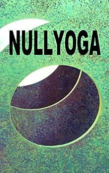 Nullyoga: Gründungsmanifest & Grundkenntnisse von [Zellin, Pia, Zellin, Pier]