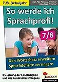 So werde ich Sprachprofi! / Klasse 7-8: Den Wortschatz erweitern und Sprachdefizite verringern im 7.-8. Schuljahr